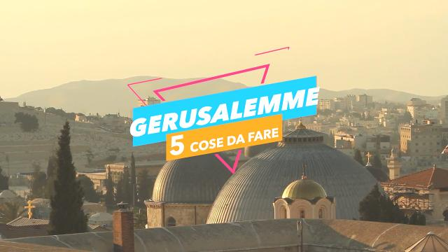 5 cose da fare a: gerusalemme video virgilio